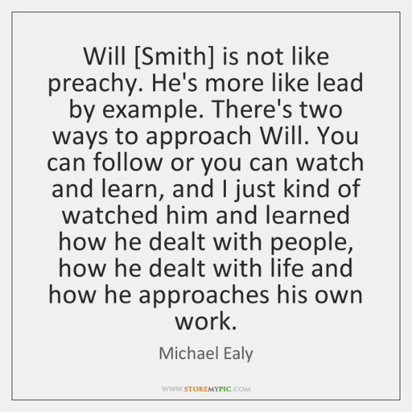 Will [Smith] is not like preachy. He's more like lead by example. ...