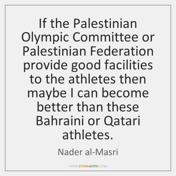 If the Palestinian Olympic Committee or Palestinian Federation provide good facilities to ...