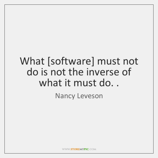 What [software] must not do is not the inverse of what it ...