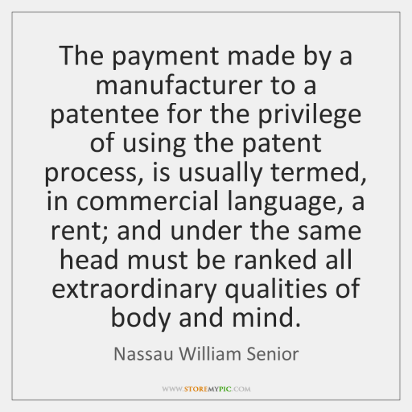 The payment made by a manufacturer to a patentee for the privilege ...