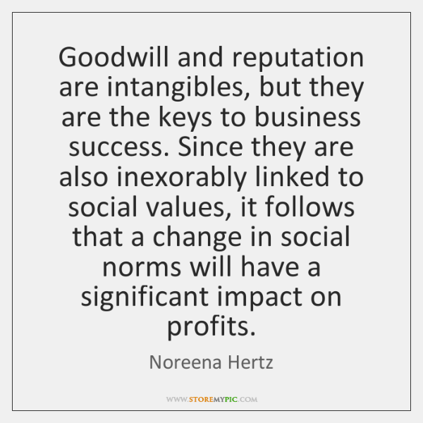 Goodwill and reputation are intangibles, but they are the keys to business ...