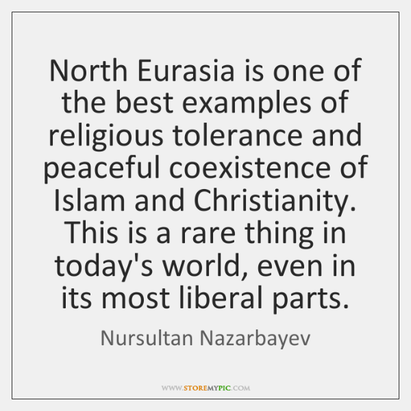 North Eurasia is one of the best examples of religious tolerance and ...