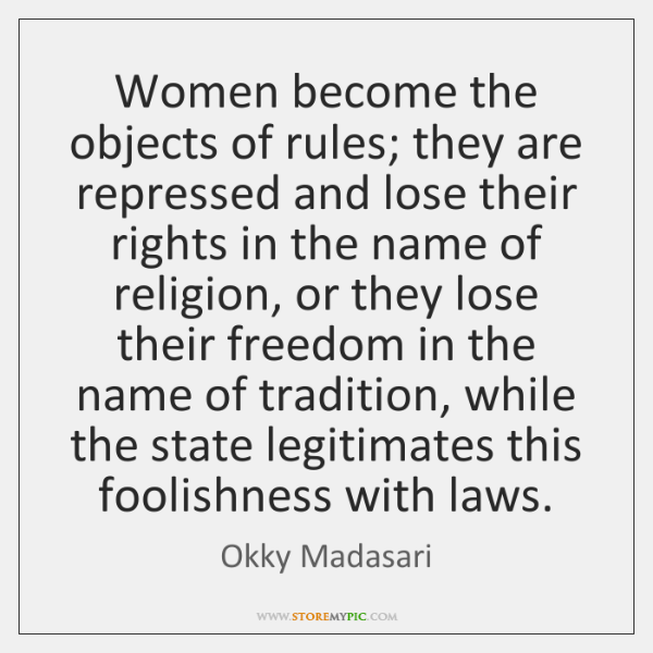Women become the objects of rules; they are repressed and lose their ...