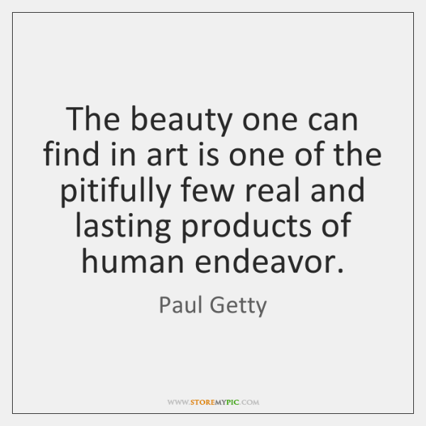 The beauty one can find in art is one of the pitifully ...