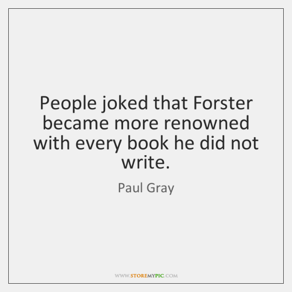 People joked that Forster became more renowned with every book he did ...
