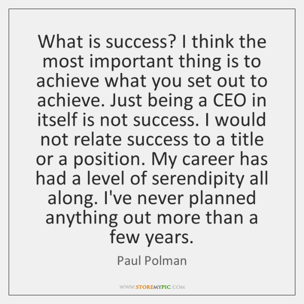What is success? I think the most important thing is to achieve ...