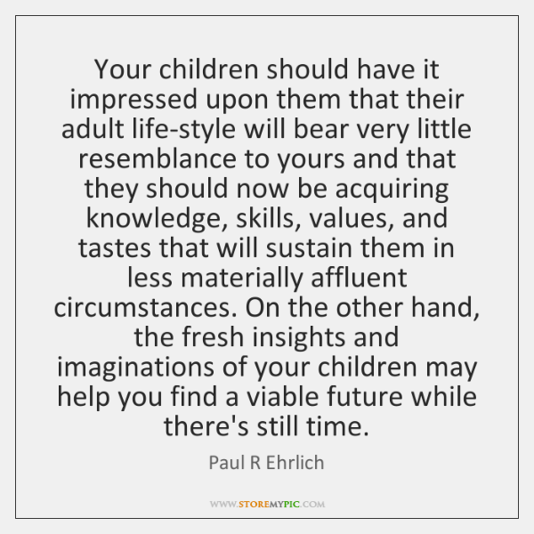Your children should have it impressed upon them that their adult life-style ...