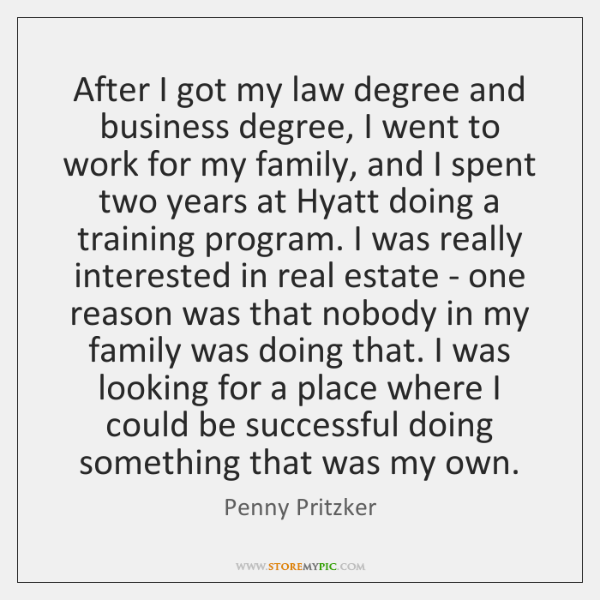 After I got my law degree and business degree, I went to ...