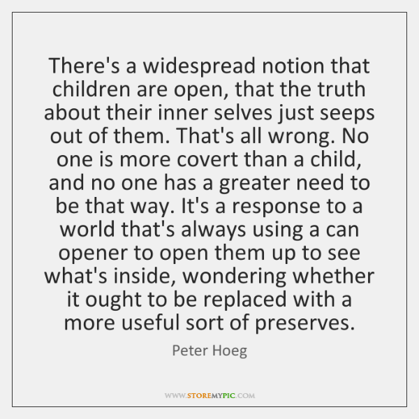 There's a widespread notion that children are open, that the truth about ...