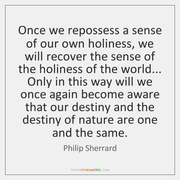 Once we repossess a sense of our own holiness, we will recover ...