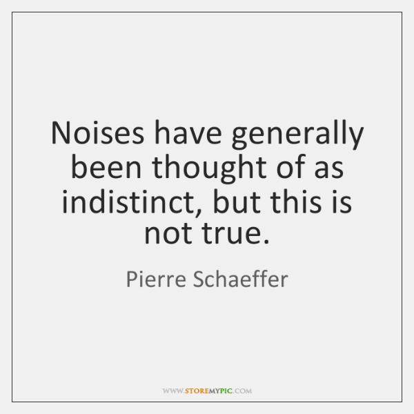 Noises have generally been thought of as indistinct, but this is not ...