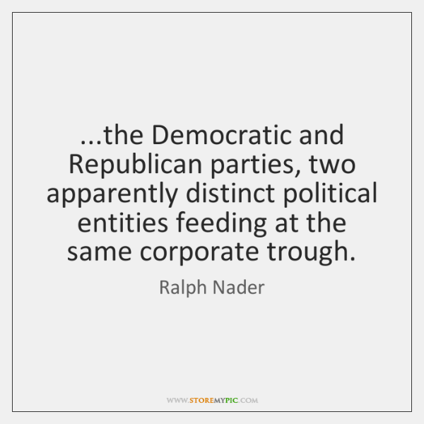 ...the Democratic and Republican parties, two apparently distinct political entities feeding at ...