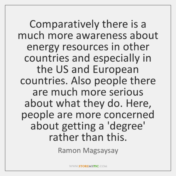 Comparatively there is a much more awareness about energy resources in other ...