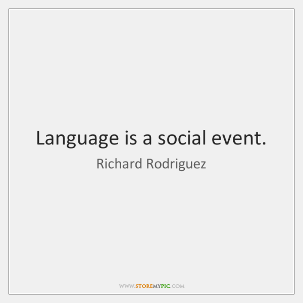 Language is a social event.