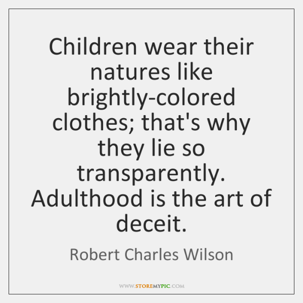 Children wear their natures like brightly-colored clothes; that's why they lie so ...