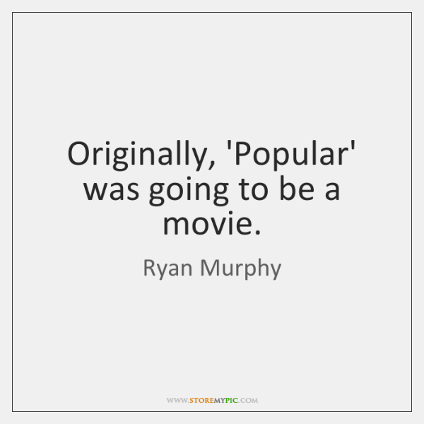 Originally, 'Popular' was going to be a movie.