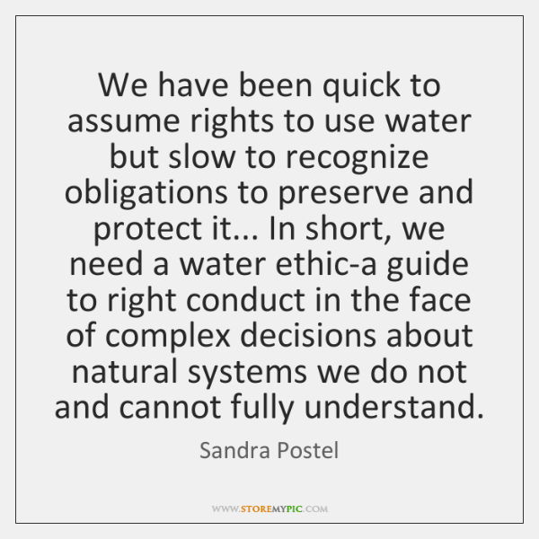 We have been quick to assume rights to use water but slow ...