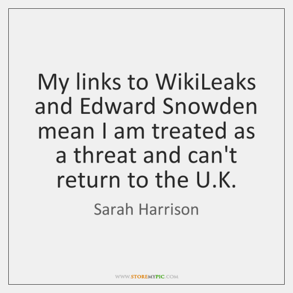 My links to WikiLeaks and Edward Snowden mean I am treated as ...