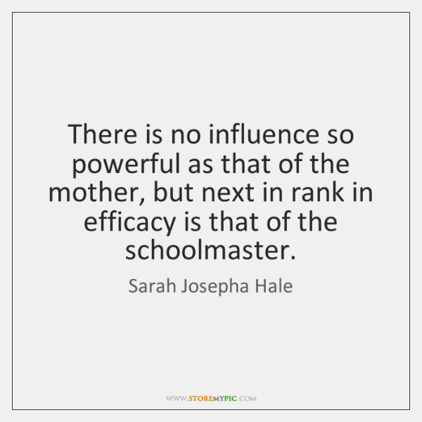 There is no influence so powerful as that of the mother, but ...