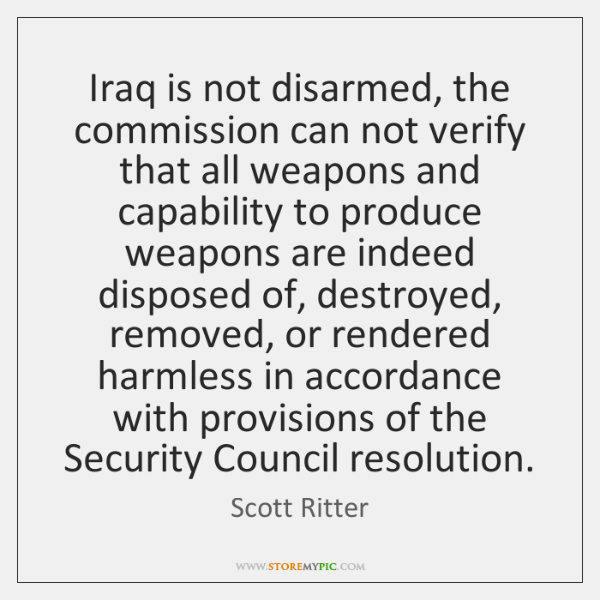 Iraq is not disarmed, the commission can not verify that all weapons ...