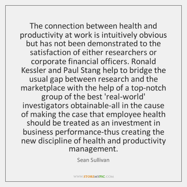 The connection between health and productivity at work is intuitively obvious but ...
