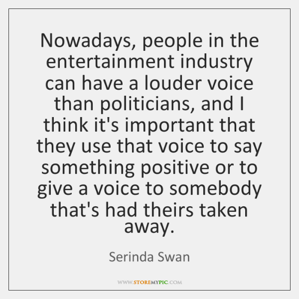 Nowadays, people in the entertainment industry can have a louder voice than ...