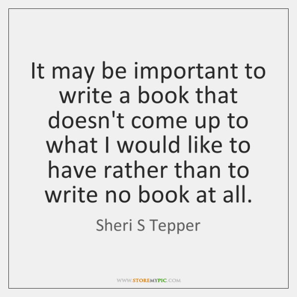 It may be important to write a book that doesn't come up ...