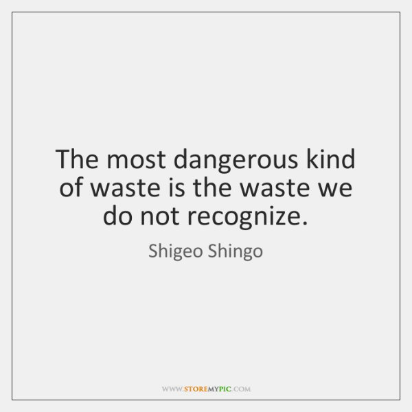 The most dangerous kind of waste is the waste we do not ...