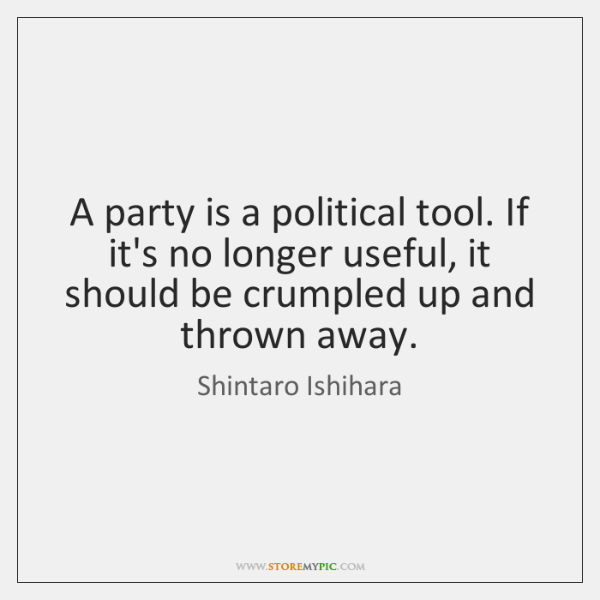 A party is a political tool. If it's no longer useful, it ...