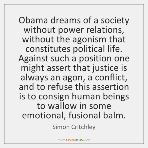 Obama dreams of a society without power relations, without the agonism that ...