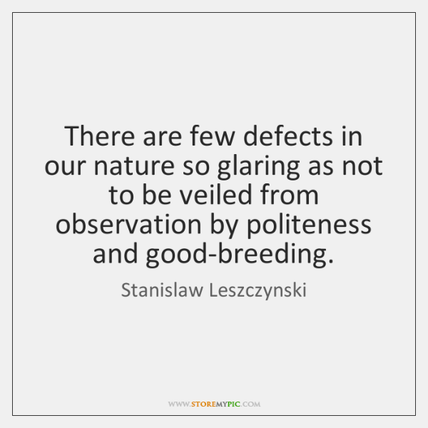 There are few defects in our nature so glaring as not to ...