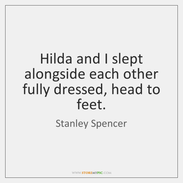 Hilda and I slept alongside each other fully dressed, head to feet.