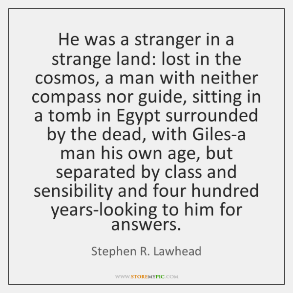 He was a stranger in a strange land: lost in the cosmos, ...