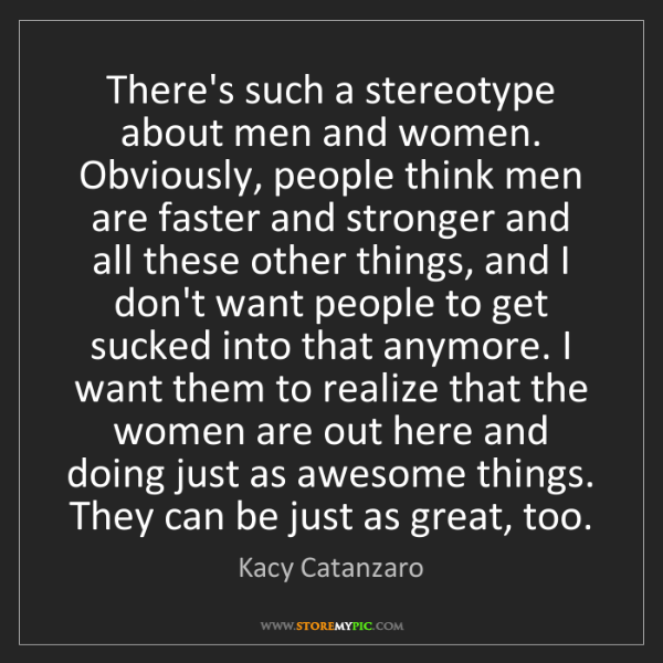 Kacy Catanzaro: There's such a stereotype about men and women. Obviously,...