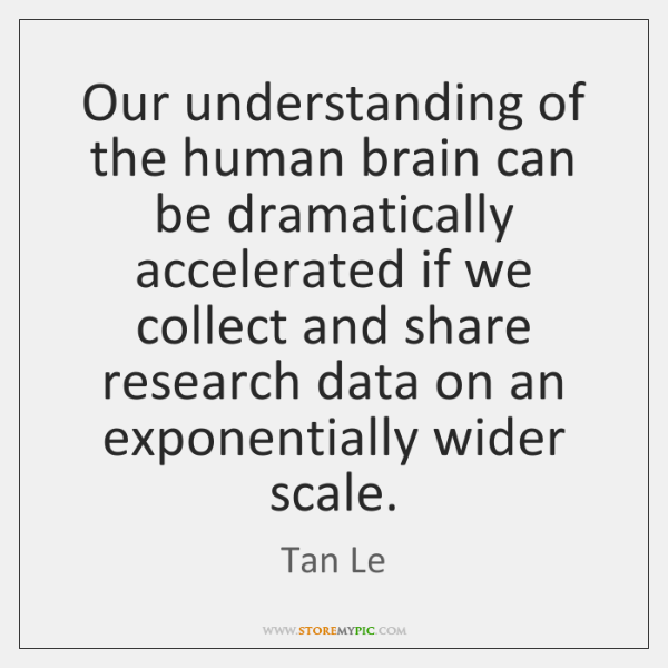 Our understanding of the human brain can be dramatically accelerated if we ...