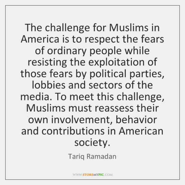 The challenge for Muslims in America is to respect the fears of ...