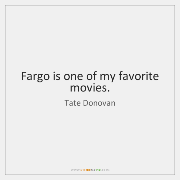 Fargo is one of my favorite movies.