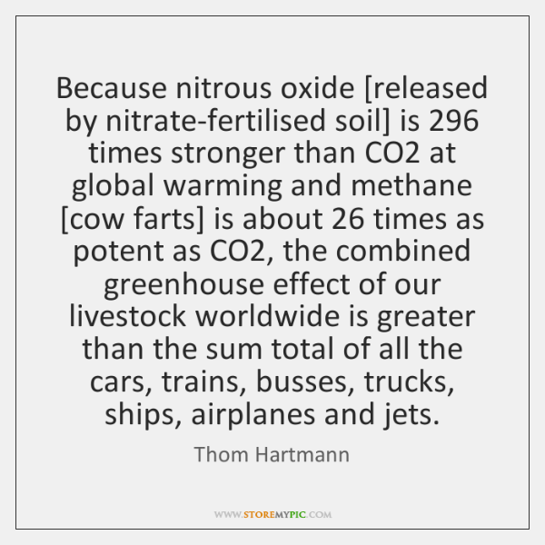 Because nitrous oxide [released by nitrate-fertilised soil] is 296 times stronger than CO2 ...
