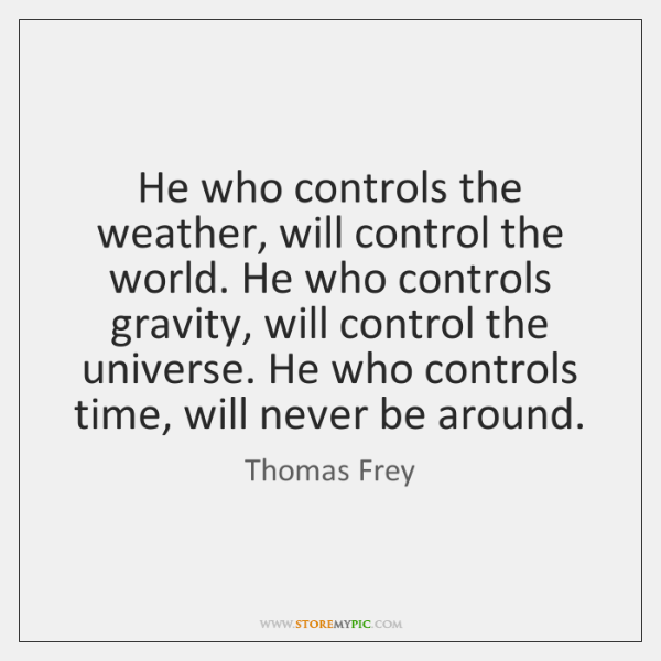 He who controls the weather, will control the world. He who controls ...