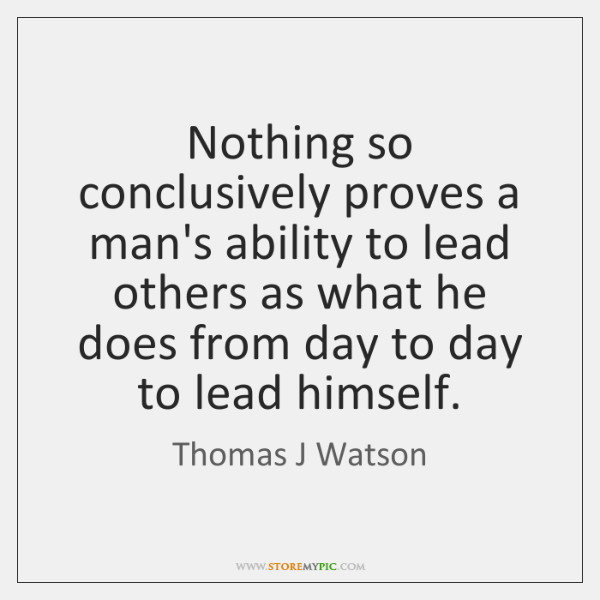 Nothing so conclusively proves a man's ability to lead others as what ...