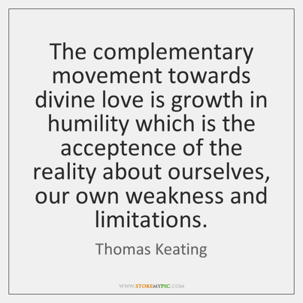The complementary movement towards divine love is growth in humility which is ...