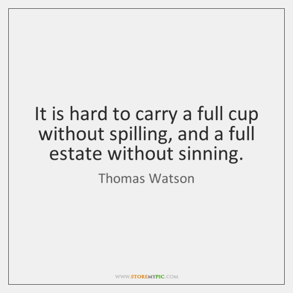 It is hard to carry a full cup without spilling, and a ...