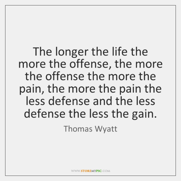 The longer the life the more the offense, the more the offense ...