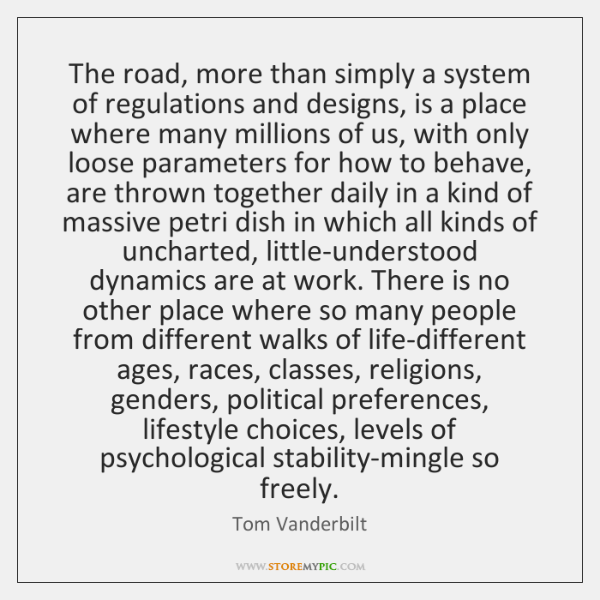 The road, more than simply a system of regulations and designs, is ...
