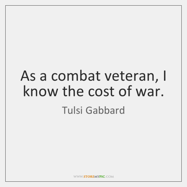 As a combat veteran, I know the cost of war.