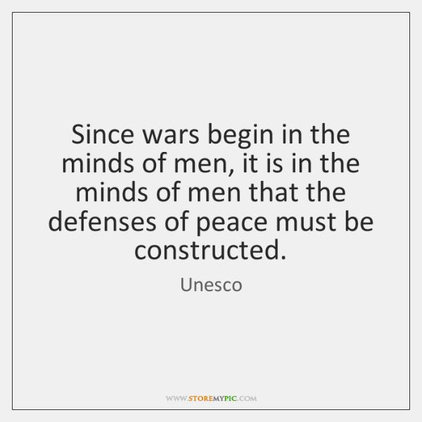 Since wars begin in the minds of men, it is in the ...