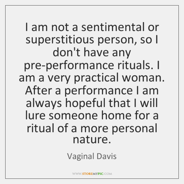 I am not a sentimental or superstitious person, so I don't have ...