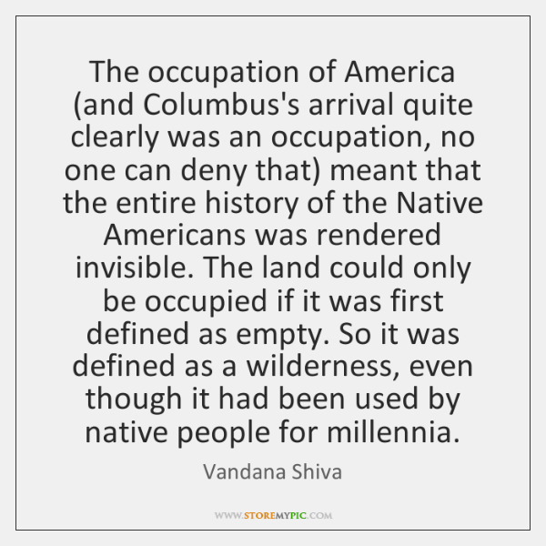 The occupation of America (and Columbus's arrival quite clearly was an occupation, ...