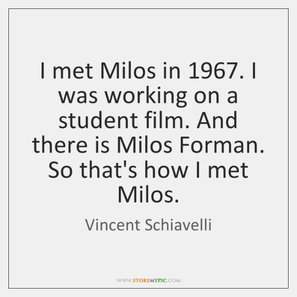 I met Milos in 1967. I was working on a student film. And ...