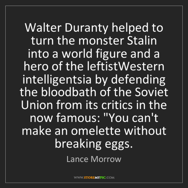 Lance Morrow: Walter Duranty helped to turn the monster Stalin into...